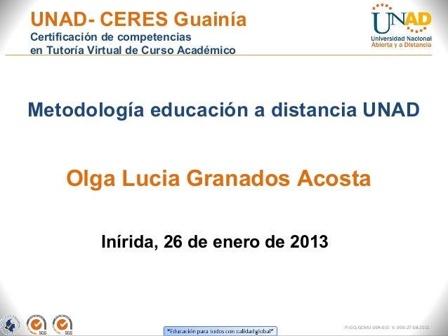 UNAD- CERES GuainíaCertificación de competenciasen Tutoría Virtual de Curso AcadémicoMetodología educación a distancia UNA...