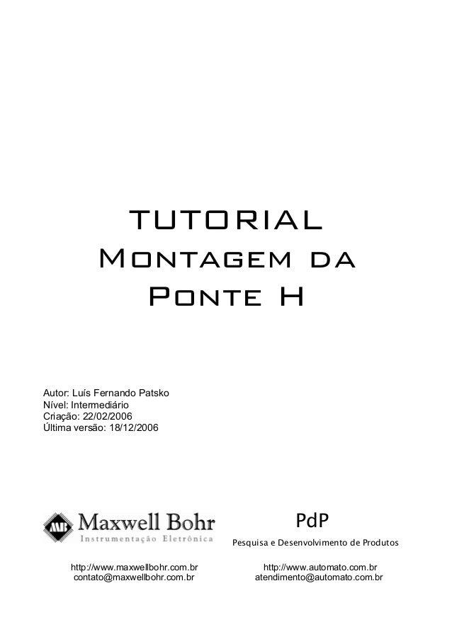 TUTORIAL Montagem da Ponte H Autor: Luís Fernando Patsko Nível: Intermediário Criação: 22/02/2006 Última versão: 18/12/200...