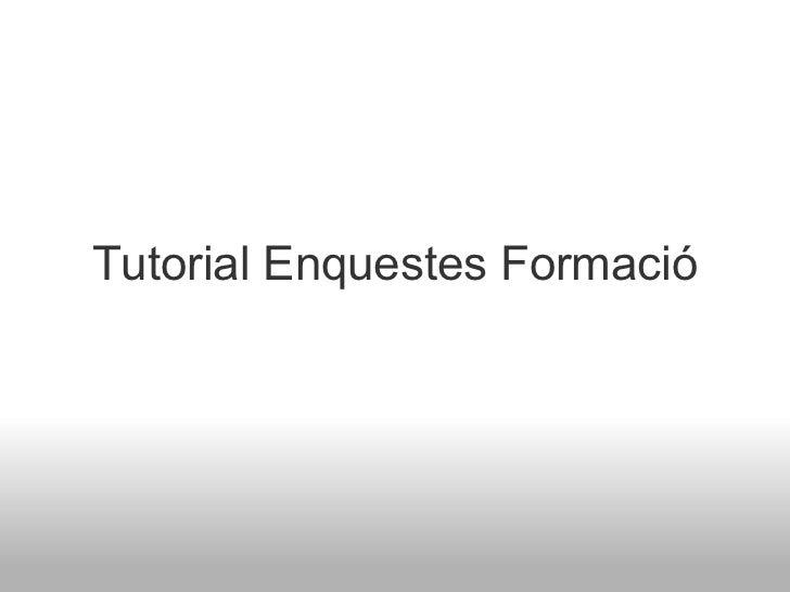 Tutorial Enquestes Formació