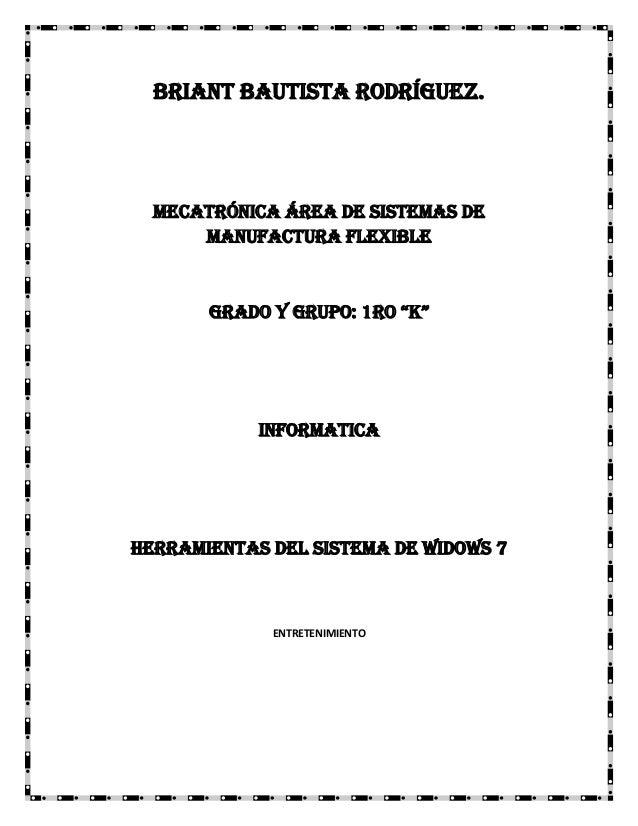 """Briant Bautista Rodríguez.  MECATRÓNICA ÁREA DE SISTEMAS DE MANUFACTURA FLEXIBLE  Grado y Grupo: 1ro """"k""""  INFORMATICA  HER..."""