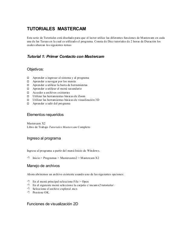 TUTORIALES MASTERCAM Esta serie de Tutoriales está diseñado para que el lector utilice las diferentes funciones de Masterc...