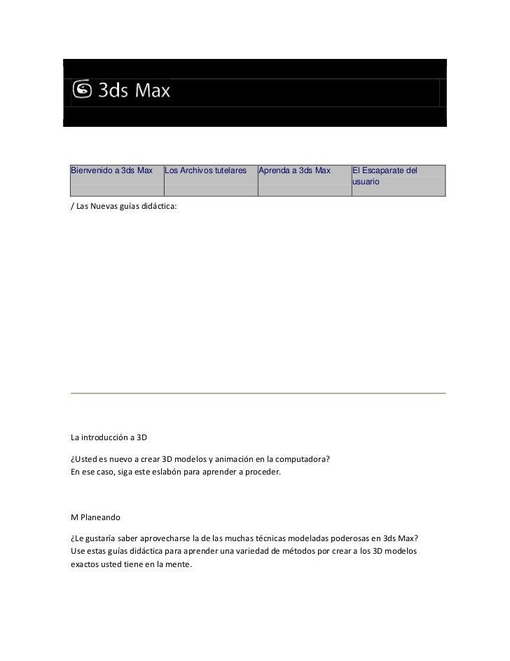 Welcome to Autodesk 3ds Max® 2010 TutorialsBienvenido a 3ds Max     Los Archivos tutelares   Aprenda a 3ds Max     El Esca...