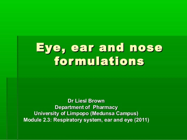 Eye, ear and nose       for mulations                 Dr Liesl Brown            Department of Pharmacy   University of Lim...