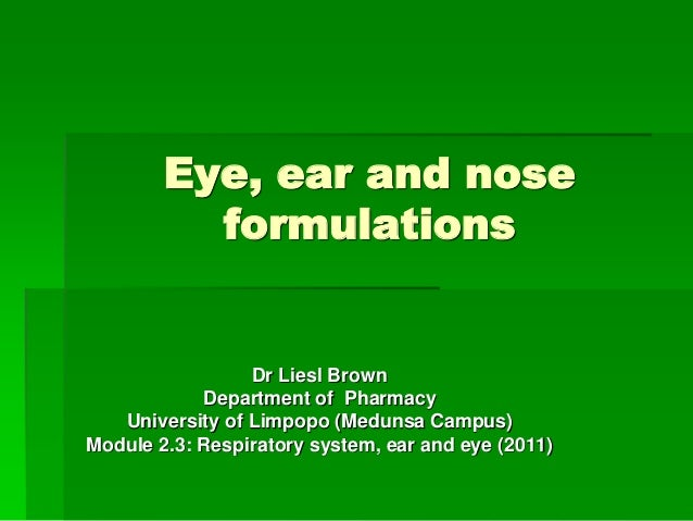 Eye, ear and nose          formulations                 Dr Liesl Brown            Department of Pharmacy   University of L...