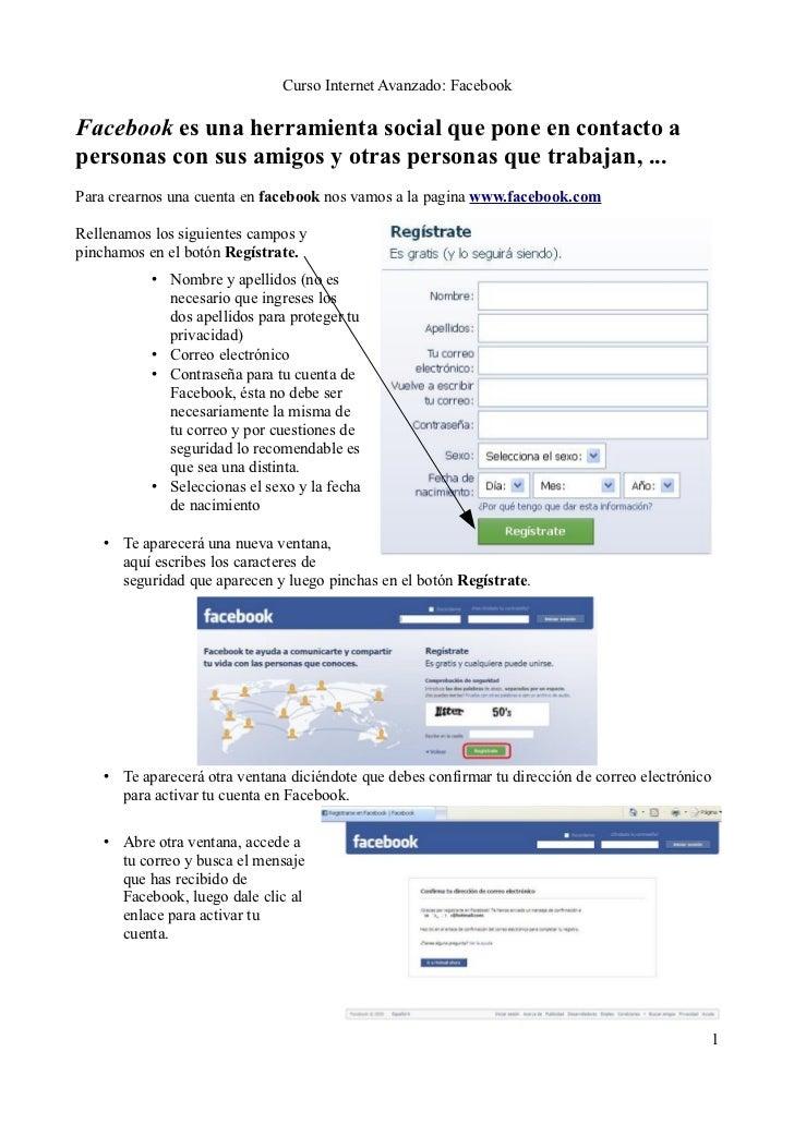 Curso Internet Avanzado: FacebookFacebook es una herramienta social que pone en contacto apersonas con sus amigos y otras ...