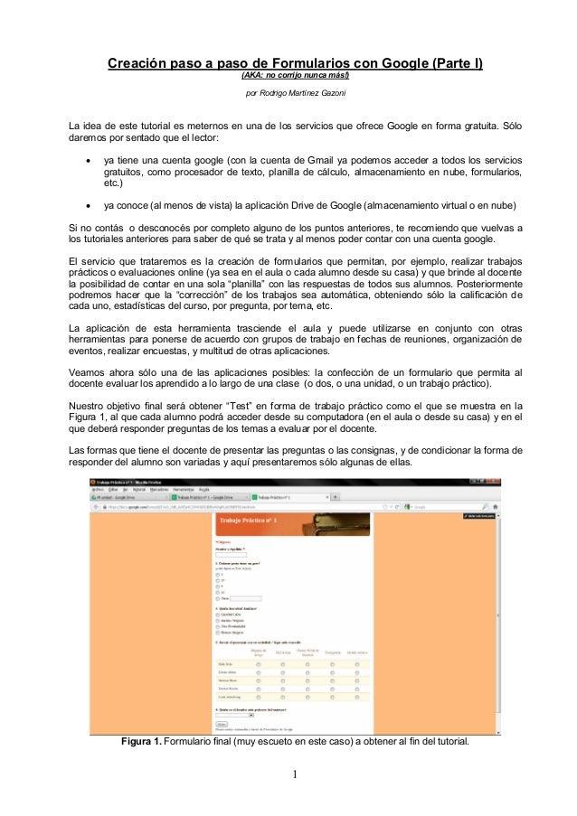 Creación paso a paso de Formularios con Google (Parte I) (AKA: no corrijo nunca más!) por Rodrigo Martínez Gazoni  La idea...