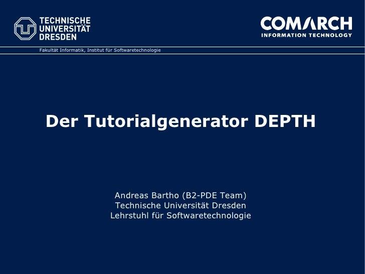 Fakultät Informatik, Institut für Softwaretechnologie       Der Tutorialgenerator DEPTH                                   ...