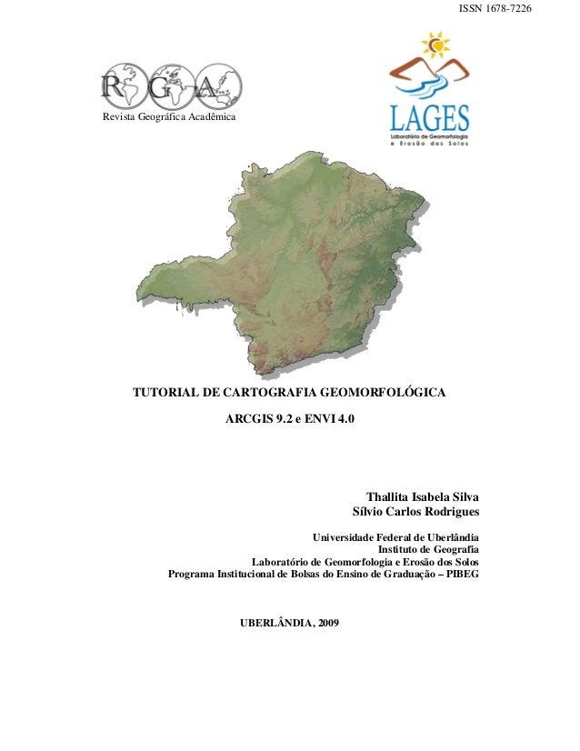 Revista Geográfica Acadêmica TUTORIAL DE CARTOGRAFIA GEOMORFOLÓGICA ARCGIS 9.2 e ENVI 4.0 Thallita Isabela Silva Sílvio Ca...