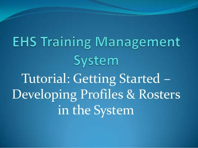 Tutorial: Getting Started –Developing Profiles & Rosters       in the System