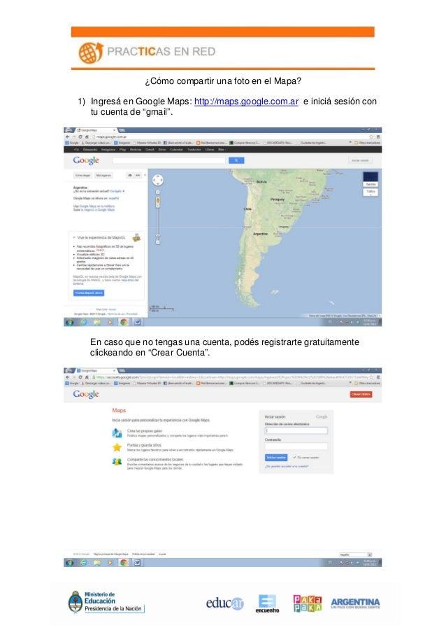 ¿Cómo compartir una foto en el Mapa? 1) Ingresá en Google Maps: http://maps.google.com.ar e iniciá sesión con tu cuenta de...