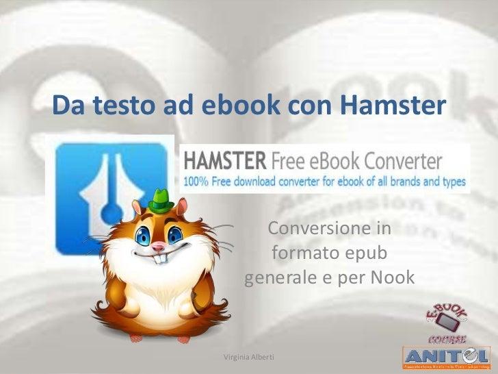 Da testo ad ebook con Hamster                    Conversione in                     formato epub                  generale...