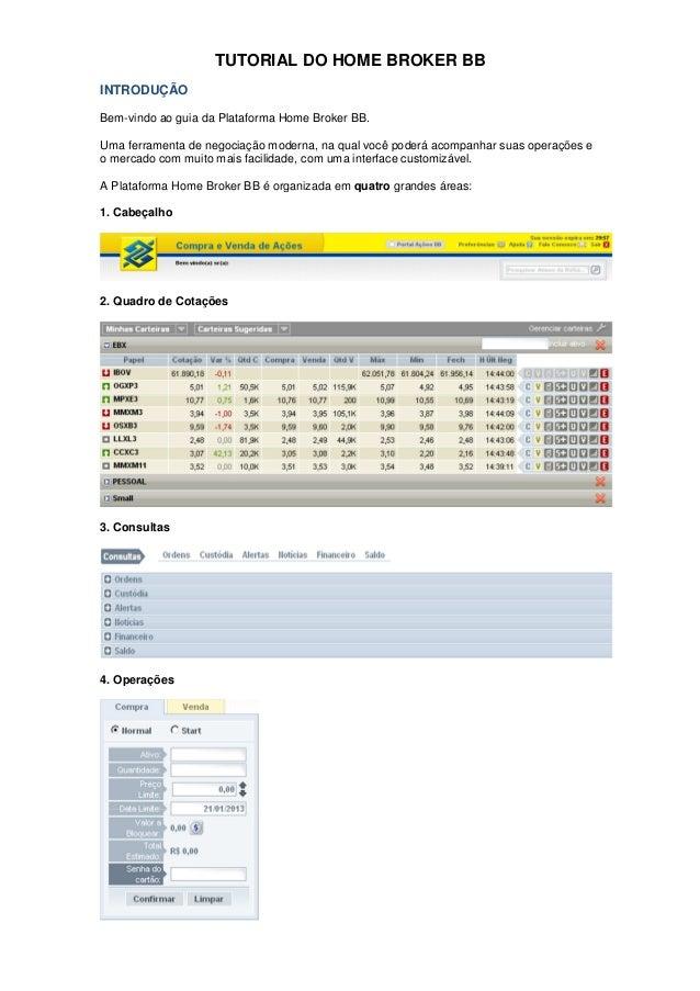 TUTORIAL DO HOME BROKER BB INTRODUÇÃO Bem-vindo ao guia da Plataforma Home Broker BB. Uma ferramenta de negociação moderna...