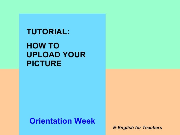TUTORIAL:  HOW TO UPLOAD YOUR PICTURE E-English for Teachers Orientation Week