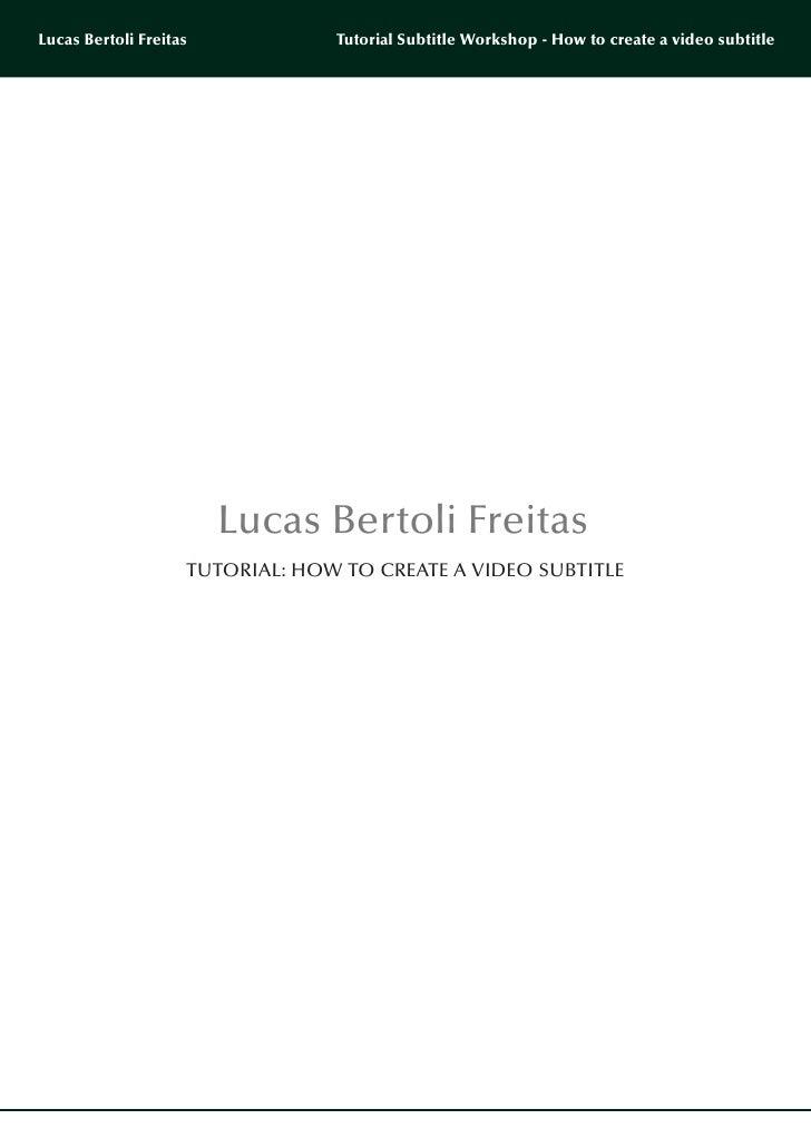 Lucas Bertoli Freitas            Tutorial Subtitle Workshop - How to create a video subtitle                        Lucas ...