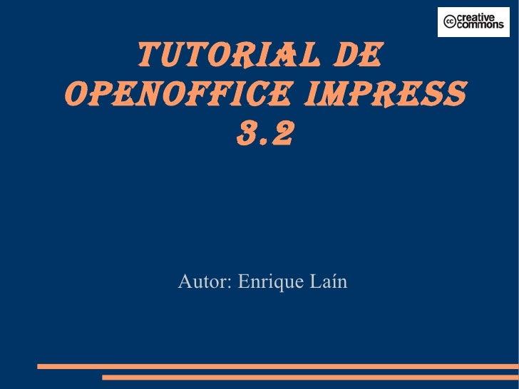 Autor: Enrique Laín TUTORIAL DE  OPENOFFICE IMPRESS 3.2