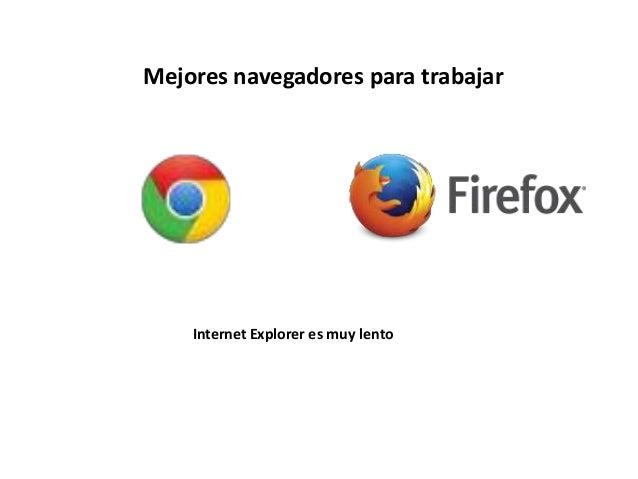 Mejores navegadores para trabajar Internet Explorer es muy lento