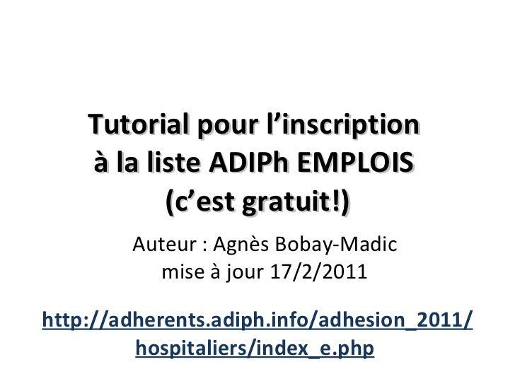 Tutorialpour l'inscription à la liste ADIPhEMPLOIS (c'est gratuit!) http://adherents.adiph.info/adhesion_2011/hospital...