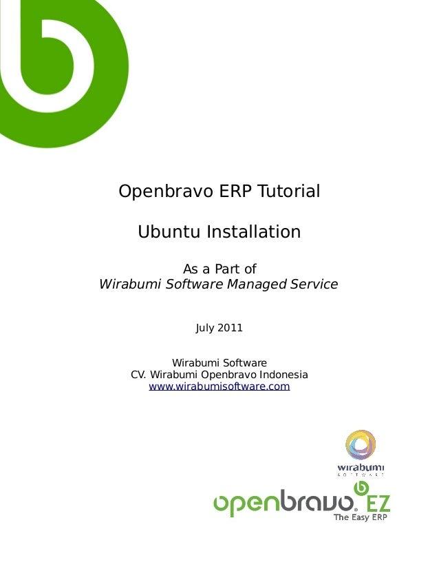 Openbravo ERP Tutorial     Ubuntu Installation           As a Part ofWirabumi Software Managed Service               July ...