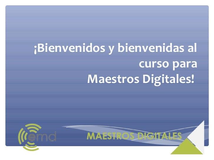 ¡Bienvenidos y bienvenidas al                   curso para         Maestros Digitales!