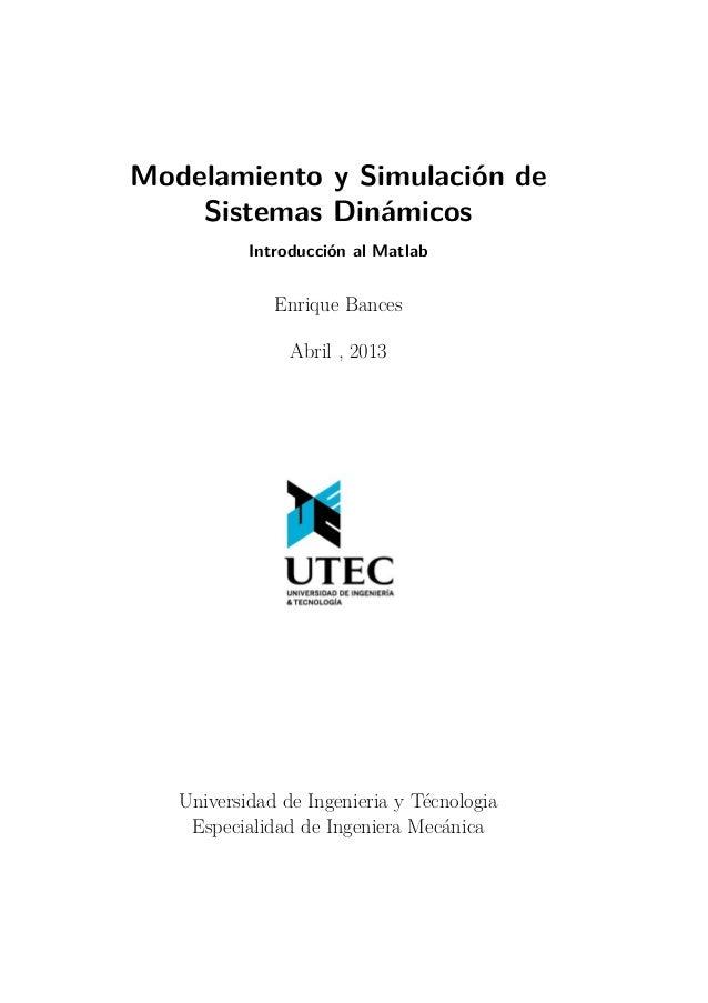 Modelamiento y Simulación de Sistemas Dinámicos Introducción al Matlab Enrique Bances Abril , 2013 Universidad de Ingenier...