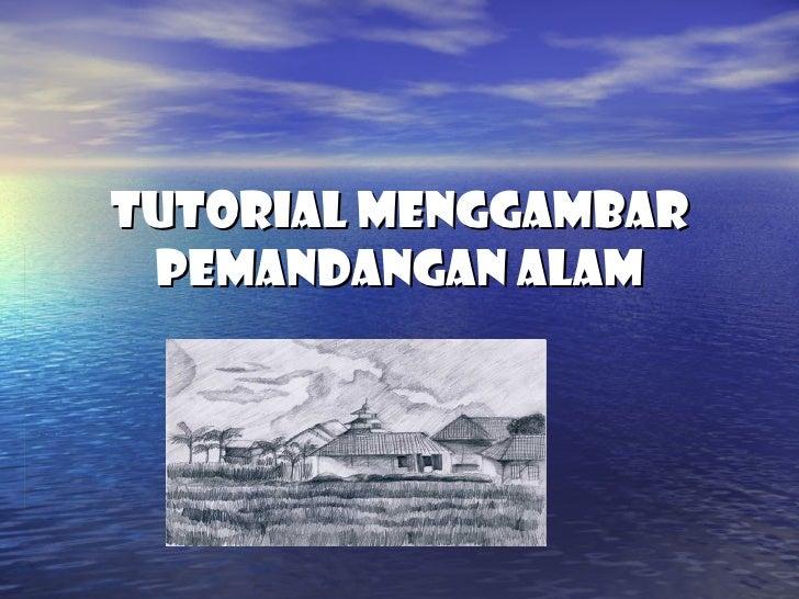 TUTORIAL MENGGAMBAR PEMANDANGAN ALAM