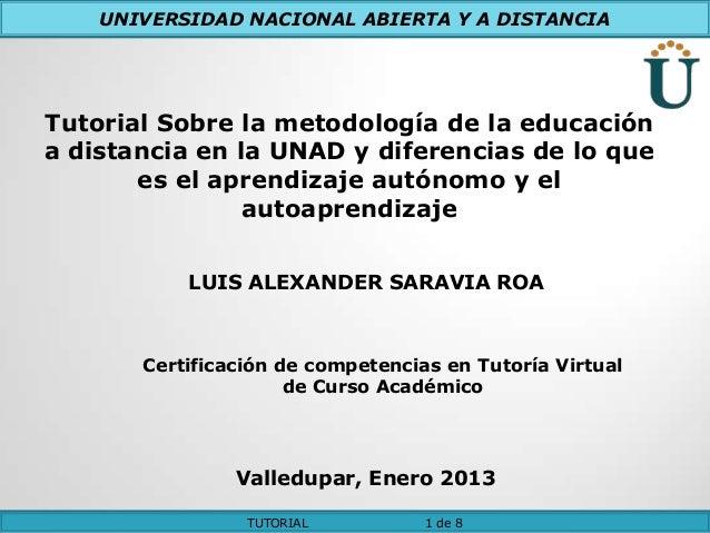 UNIVERSIDAD NACIONAL ABIERTA Y A DISTANCIATutorial Sobre la metodología de la educacióna distancia en la UNAD y diferencia...