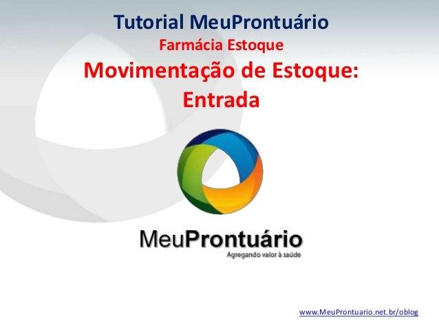 Tutorial MeuProntuário      Farmácia EstoqueMovimentação de Estoque:       Entrada                         www.MeuProntuar...