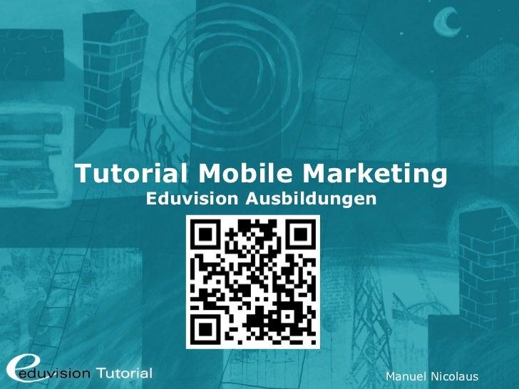 Tutorial Mobile Marketing    Eduvision Ausbildungen                             Manuel Nicolaus