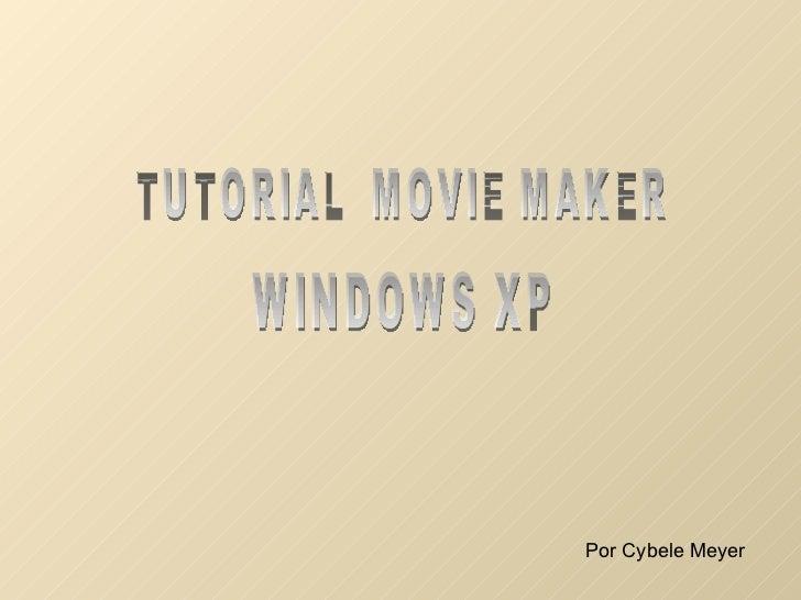 TUTORIAL  MOVIE MAKER  WINDOWS XP Por Cybele Meyer