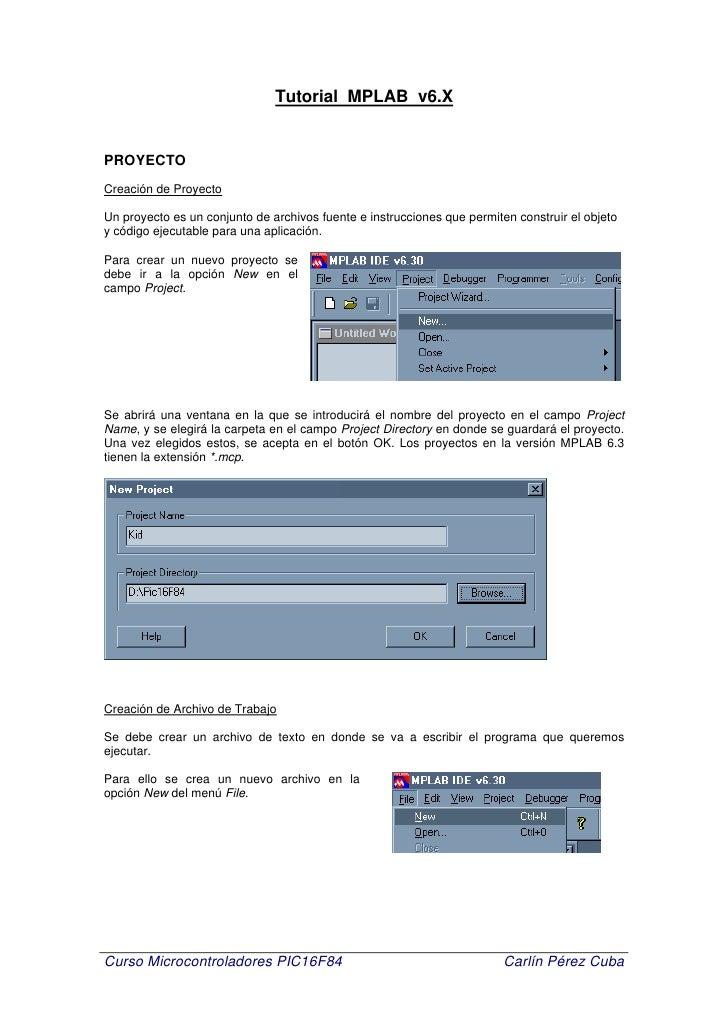 Tutorial MPLAB v6.X   PROYECTO Creación de Proyecto  Un proyecto es un conjunto de archivos fuente e instrucciones que per...