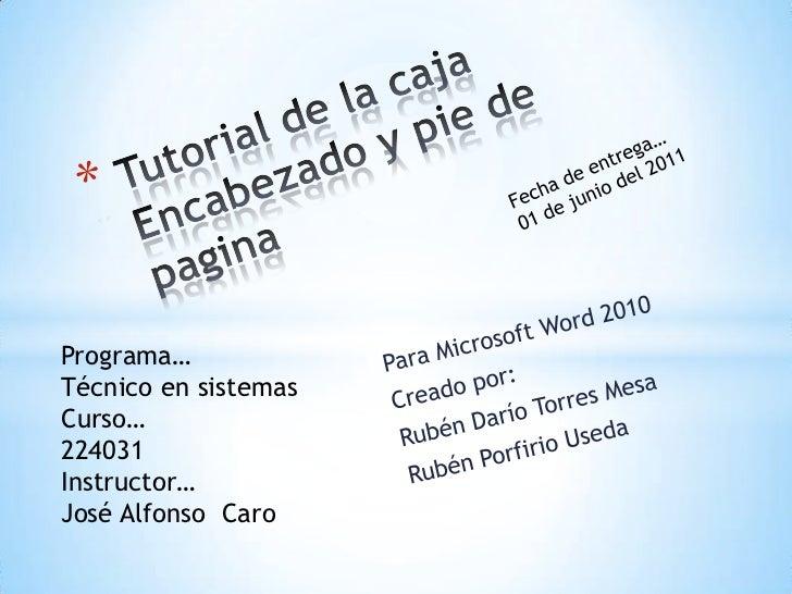 Tutorial de la caja Encabezado y pie de pagina<br />Fecha de entrega…<br />01 de junio del 2011<br />Para Microsoft Word 2...