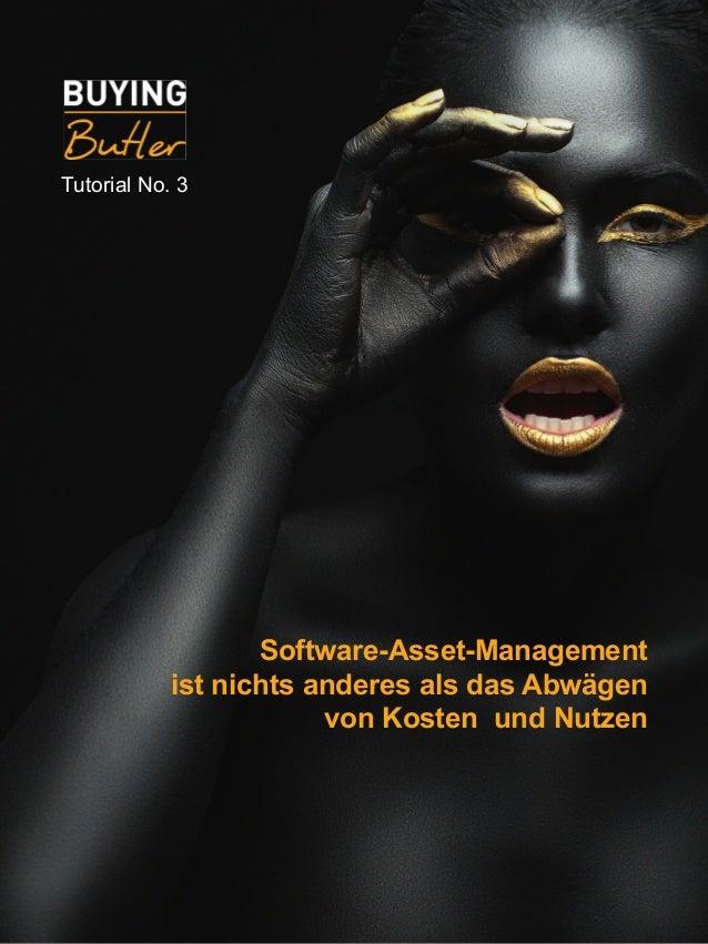 Tutorial No. 3 Software-Asset-Management ist nichts anderes als das Abwägen von Kosten und Nutzen