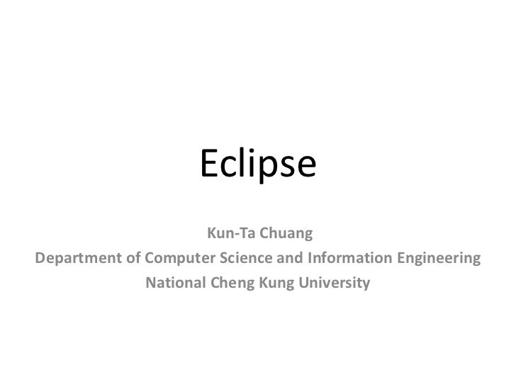 Eclipse                      Kun-Ta ChuangDepartment of Computer Science and Information Engineering              National...