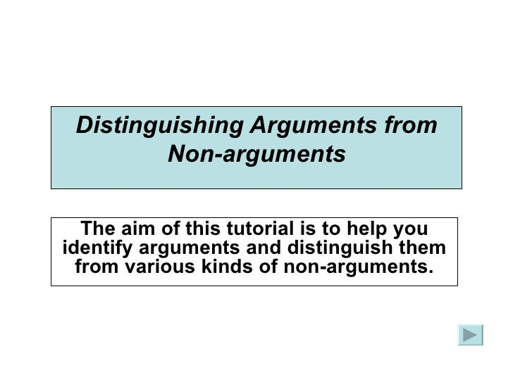 Distinguishing Arguments from Non-arguments The aim of this tutorial is to help you identify arguments and distinguish the...