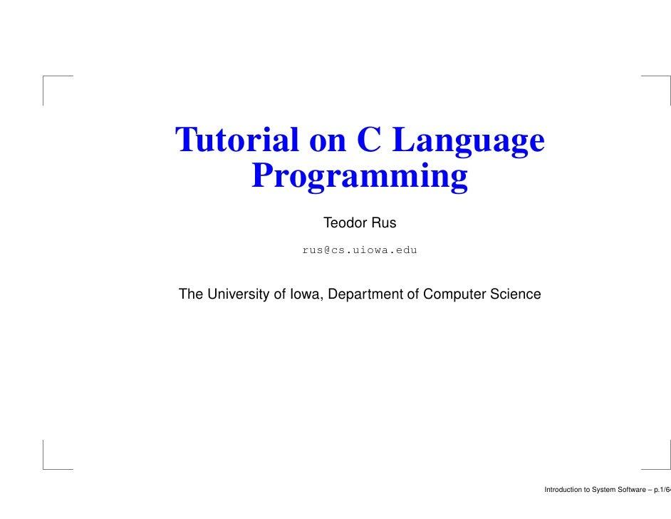 Tutorial on C Language    Programming                     Teodor Rus                  rus@cs.uiowa.eduThe University of Io...