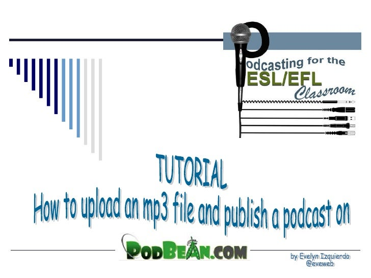 TUTORIAL How to upload an mp3 file and publish a podcast on by Evelyn Izquierdo @eveweb