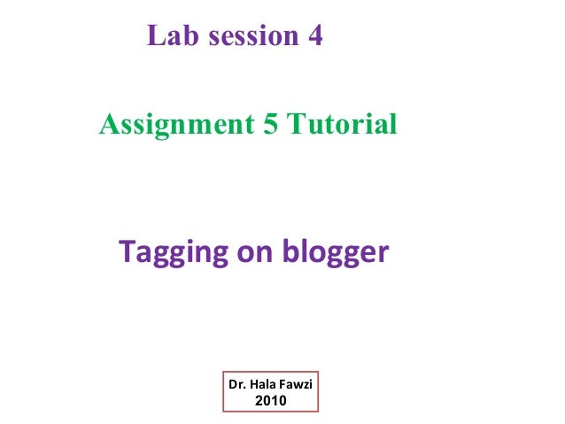 Tagging on blogger Assignment 5 Tutorial Lab session 4 Dr. Hala Fawzi 2010