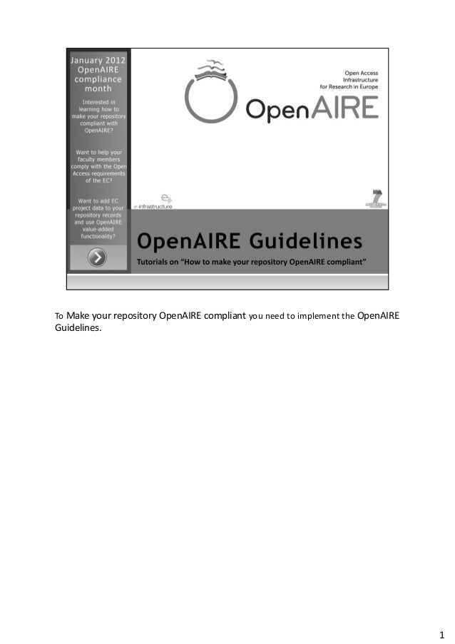 To Make your repository OpenAIRE compliant you need to implement the OpenAIRE Guidelines. 1