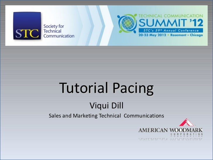 Tutorial Pacing               Viqui DillSales and Marketing Technical Communications
