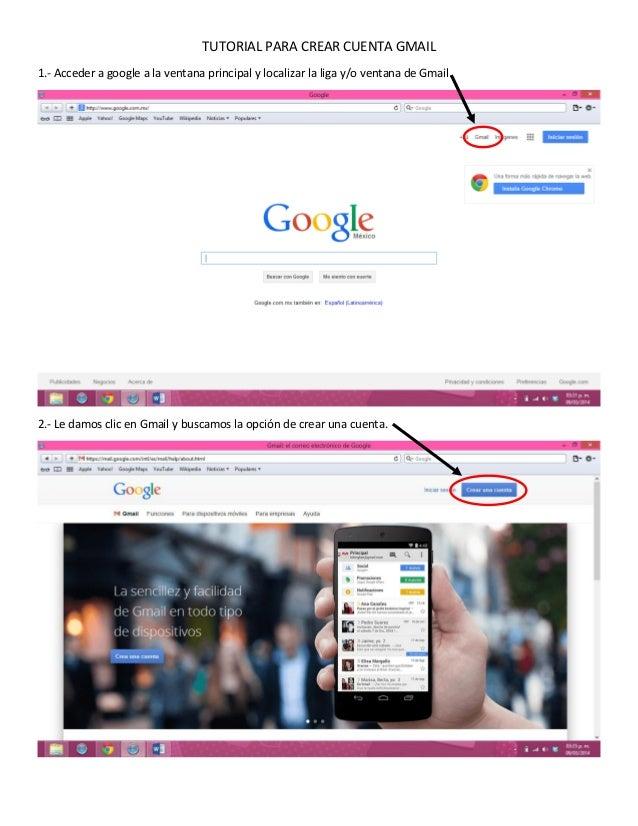 TUTORIAL PARA CREAR CUENTA GMAIL 1.- Acceder a google a la ventana principal y localizar la liga y/o ventana de Gmail.  2....