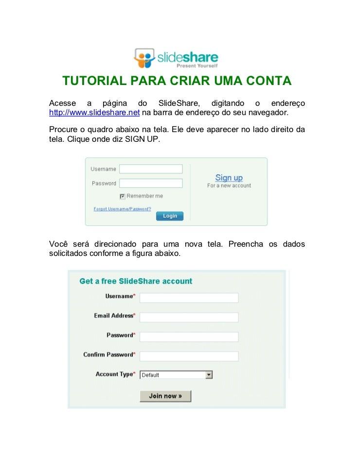 TUTORIAL PARA CRIAR UMA CONTAAcesse a página do SlideShare, digitando o endereçohttp://www.slideshare.net na barra de ende...