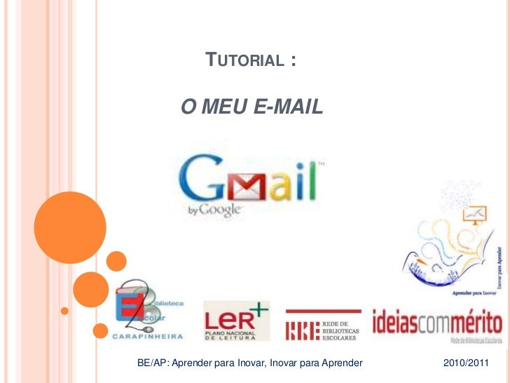 Tutorial : O MEU E-MAIL<br />BE/AP: Aprender para Inovar, Inovar para Aprender    2010/2011<br />
