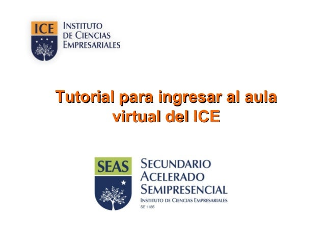 Tutorial para ingresar al aulaTutorial para ingresar al aula virtual del ICEvirtual del ICE