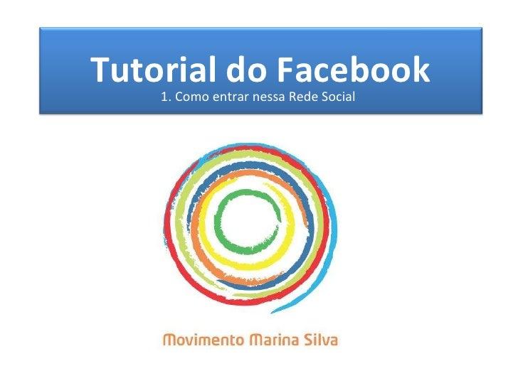 Tutorial para Facebook 1. Como entrar nessa Rede Social Tutorial do Facebook