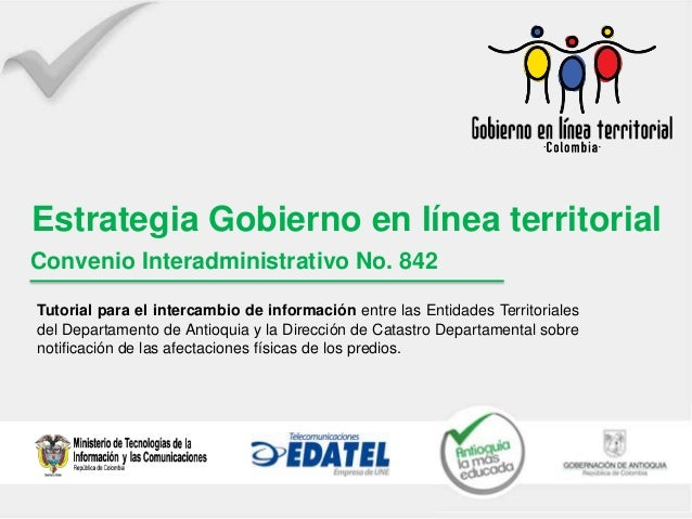Estrategia Gobierno en línea territorialConvenio Interadministrativo No. 842Tutorial para el intercambio de información en...