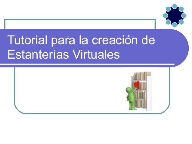 Tutorial para la creación deEstanterías Virtuales