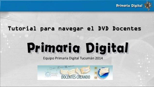 Tutorial para navegar dvd docente- Primaria Digital Tucuman