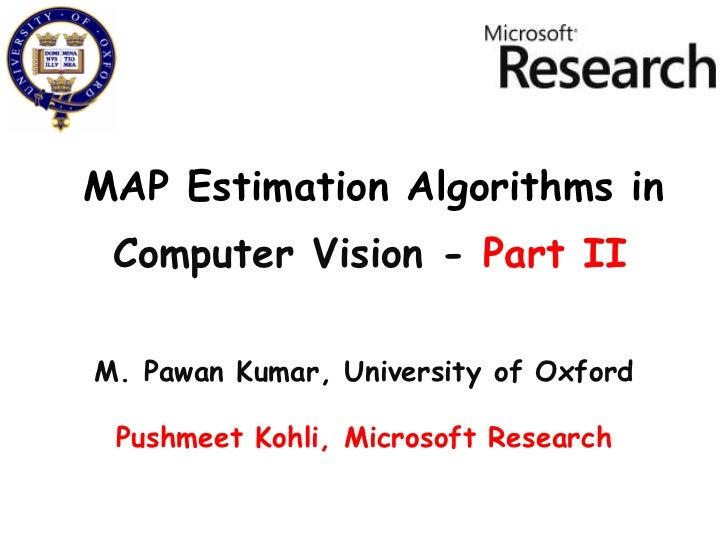 MAP Estimation Algorithms in M. Pawan Kumar, University of Oxford Pushmeet Kohli, Microsoft Research Computer Vision -  Pa...