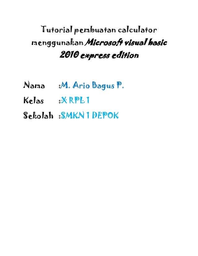 Tutorial pembuatan calculatormenggunakan Microsoft visual basic2010 express editionNama :M. Ario Bagus P.Kelas :X RPL 1Sek...