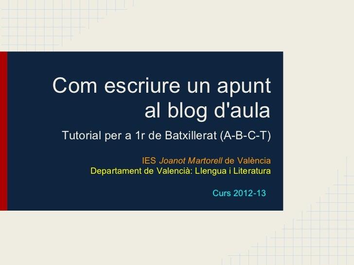 Com escriure un apunt        al blog daulaTutorial per a 1r de Batxillerat (A-B-C-T)                IES Joanot Martorell d...